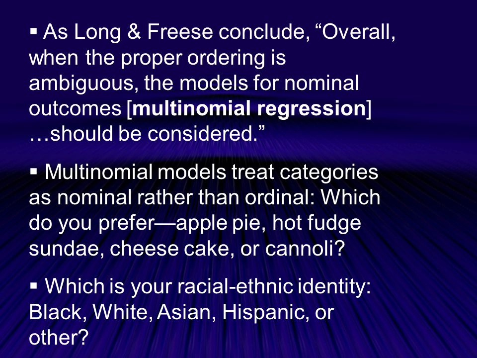 As Long & Freese conclude, Overall, when the proper ordering is ambiguous, the models for nominal outcomes [multinomial regression] …should be considered.